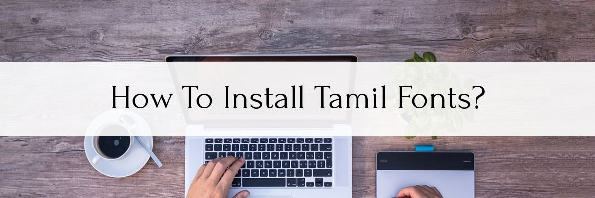 How to Install Tamil Fonts in PC Windows 7, 8, 10, Mac and Linux